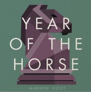 Madison Violet: YEAR OF THE HORSE